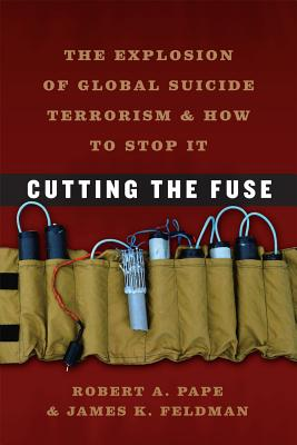 Cutting the Fuse By Pape, Robert A./ Feldman, James K.
