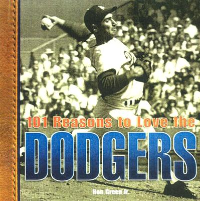 101 Reasons to Love the Dodgers By Green, Ron, Jr.